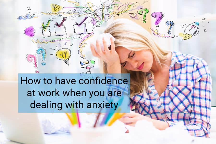 how to have confidence at work when you have anxiety
